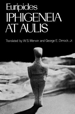 Iphigeneia at Aulis By Euripides/ Merwin, W. S./ Dimock, George E. (TRN)