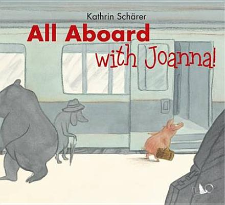 All Aboard With Joanna! By Scharer, Kathrin